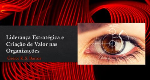 Liderança Estratégica e Criação de Valor nas Organizações